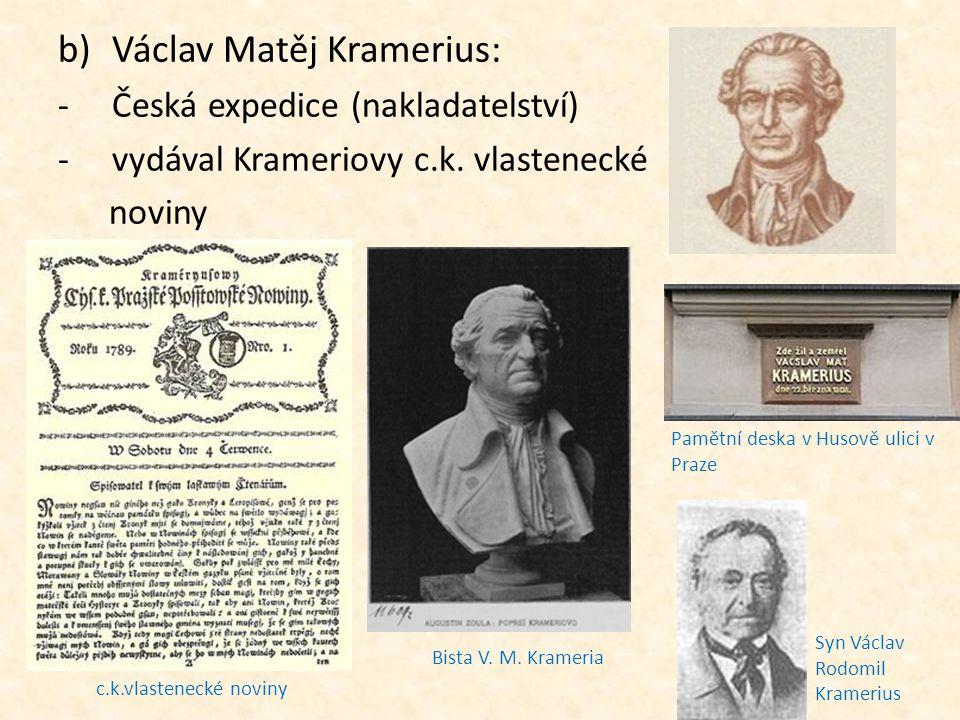 b)Václav Matěj Kramerius: -Česká expedice (nakladatelství) -vydával Krameriovy c.k. vlastenecké noviny c.k.vlastenecké noviny Bista V. M. Krameria Pam