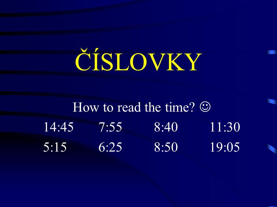 ČÍSLOVKY How to read the time? 14:457:558:4011:30 5:156:258:5019:05