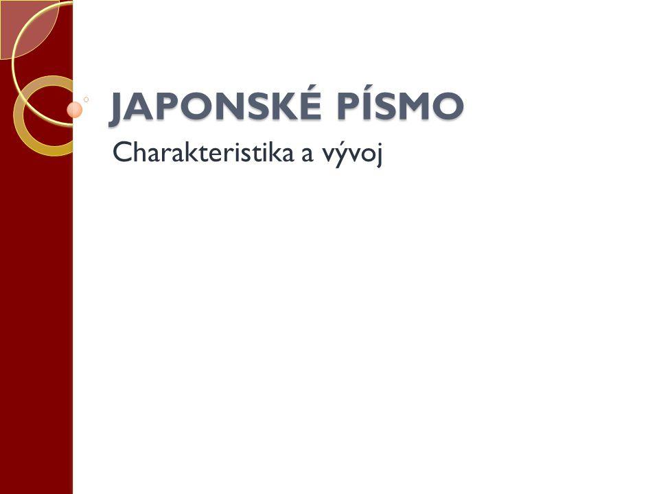 JAPONSKÉ PÍSMO Charakteristika a vývoj