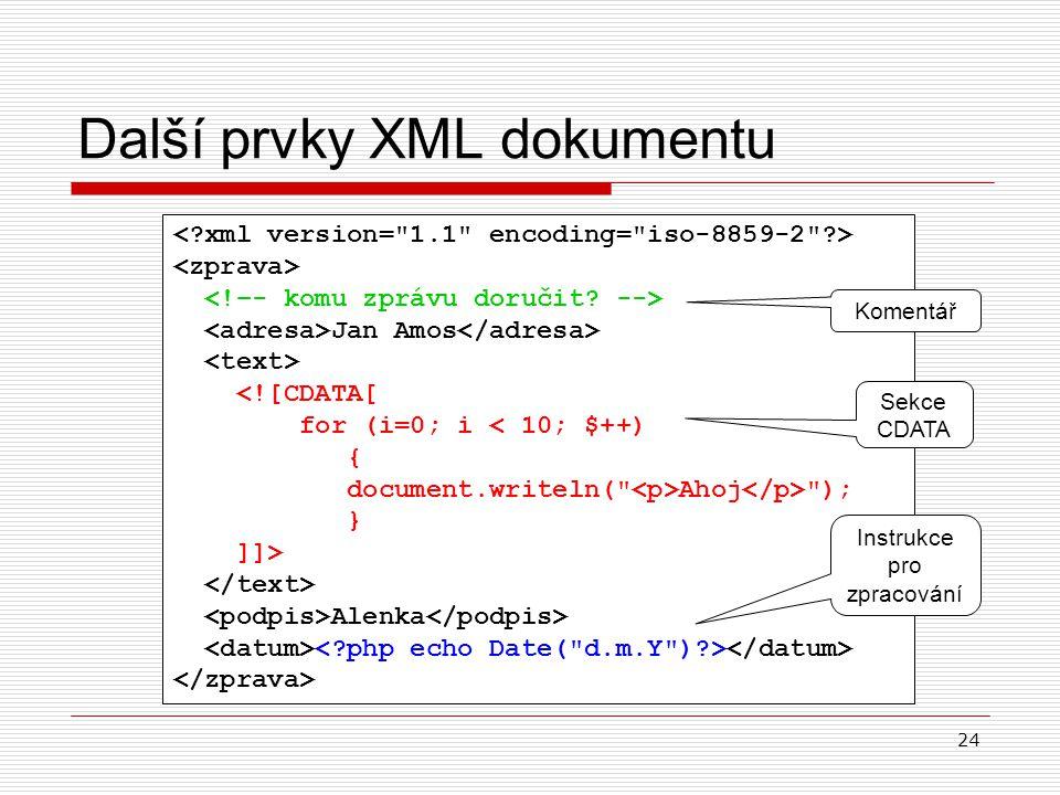 24 Další prvky XML dokumentu Jan Amos <![CDATA[ for (i=0; i < 10; $++) { document.writeln(