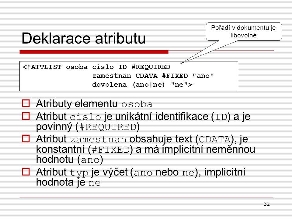 32 Deklarace atributu  A tributy elementu osoba  A tribut cislo je unikátní identifikace ( ID ) a je povinný ( #REQUIRED )  A tribut zamestnan obsa