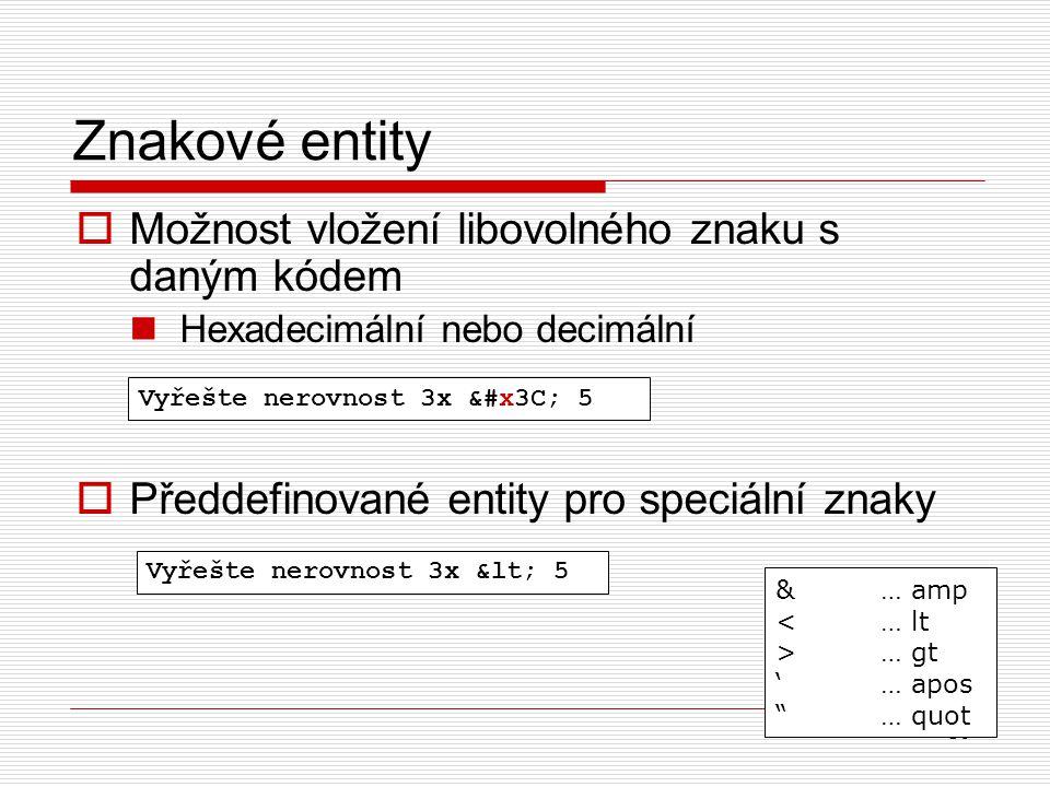 36  Možnost vložení libovolného znaku s daným kódem Hexadecimální nebo decimální  Předdefinované entity pro speciální znaky Znakové entity &… amp <