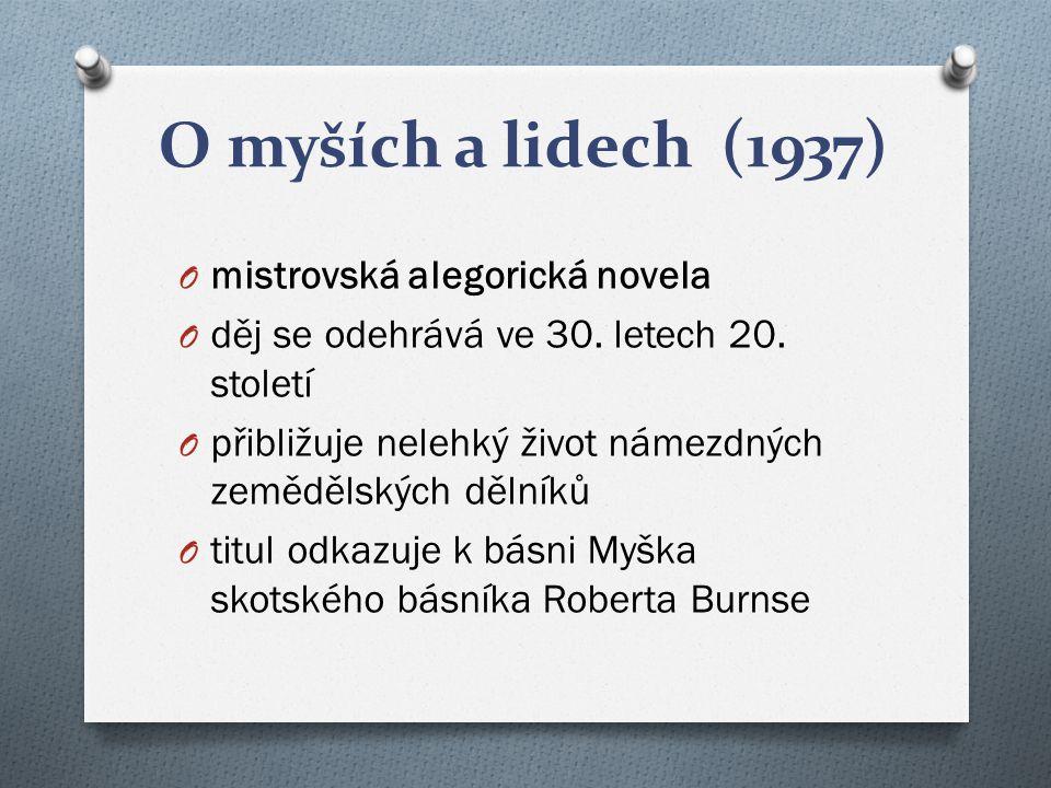 O myších a lidech (1937) O mistrovská alegorická novela O děj se odehrává ve 30.