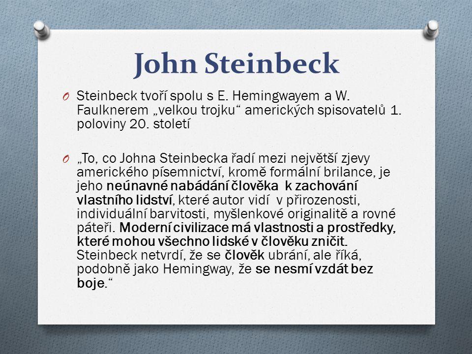 """John Steinbeck O Steinbeck tvoří spolu s E. Hemingwayem a W. Faulknerem """"velkou trojku"""" amerických spisovatelů 1. poloviny 20. století O """"To, co Johna"""