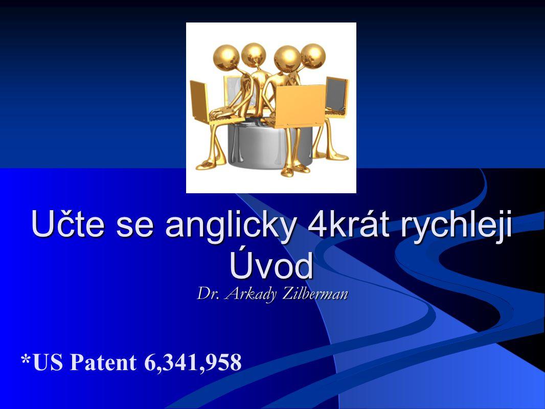Učte se anglicky 4krát rychleji Úvod Dr. Arkady Zilberman *US Patent 6,341,958