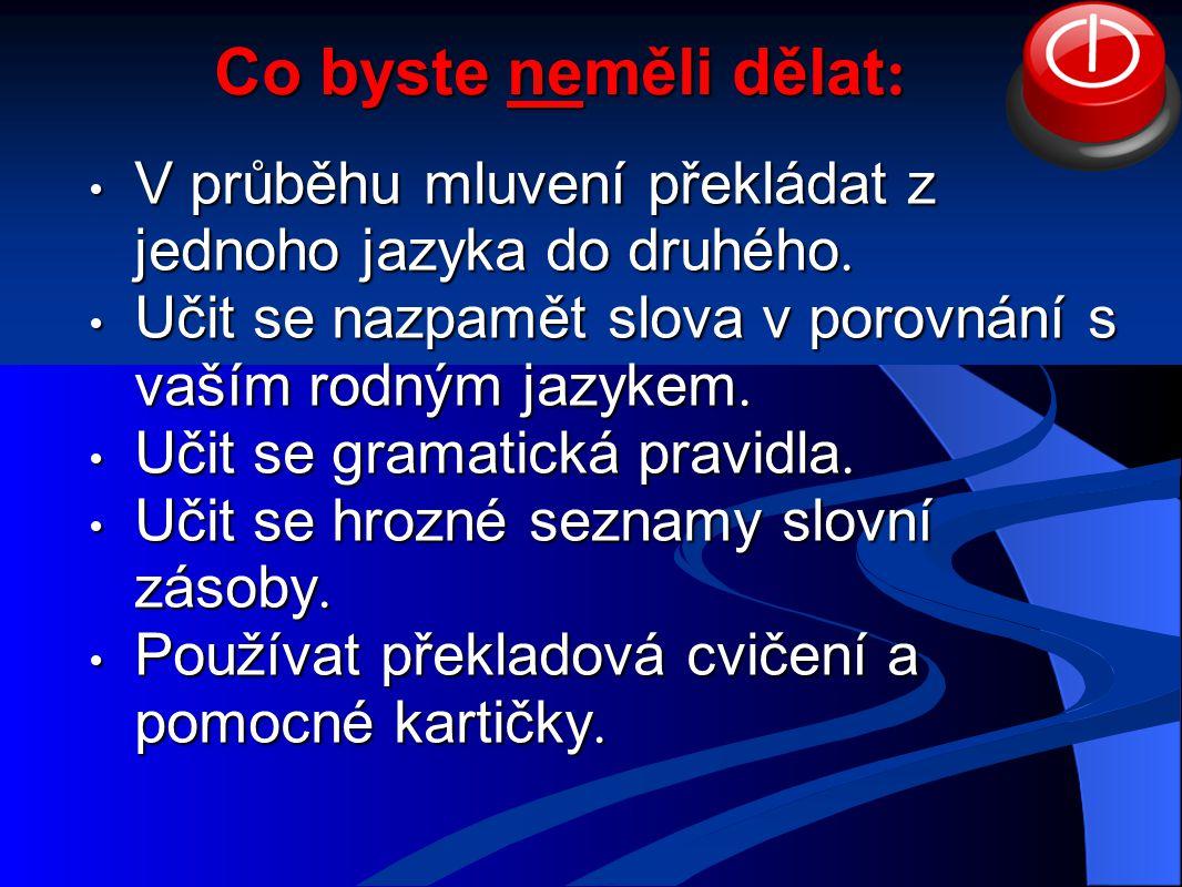 Co byste neměli dělat : Co byste neměli dělat : V průběhu mluvení překládat z jednoho jazyka do druhého.