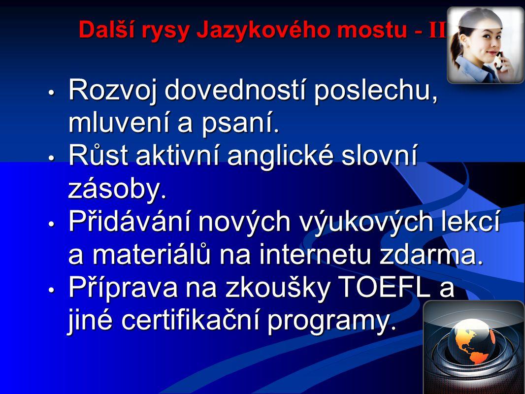 Další rysy Jazykového mostu - II Rozvoj dovedností poslechu, mluvení a psaní.