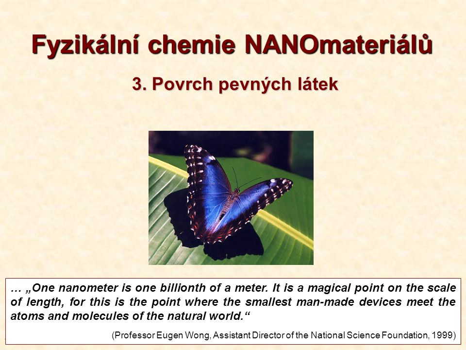 "1 1T3-2013 Fyzikální chemie NANOmateriálů … ""One nanometer is one billionth of a meter. It is a magical point on the scale of length, for this is the"