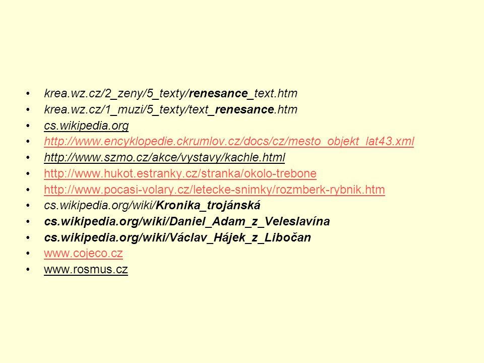 krea.wz.cz/2_zeny/5_texty/renesance_text.htm krea.wz.cz/1_muzi/5_texty/text_renesance.htm cs.wikipedia.org http://www.encyklopedie.ckrumlov.cz/docs/cz