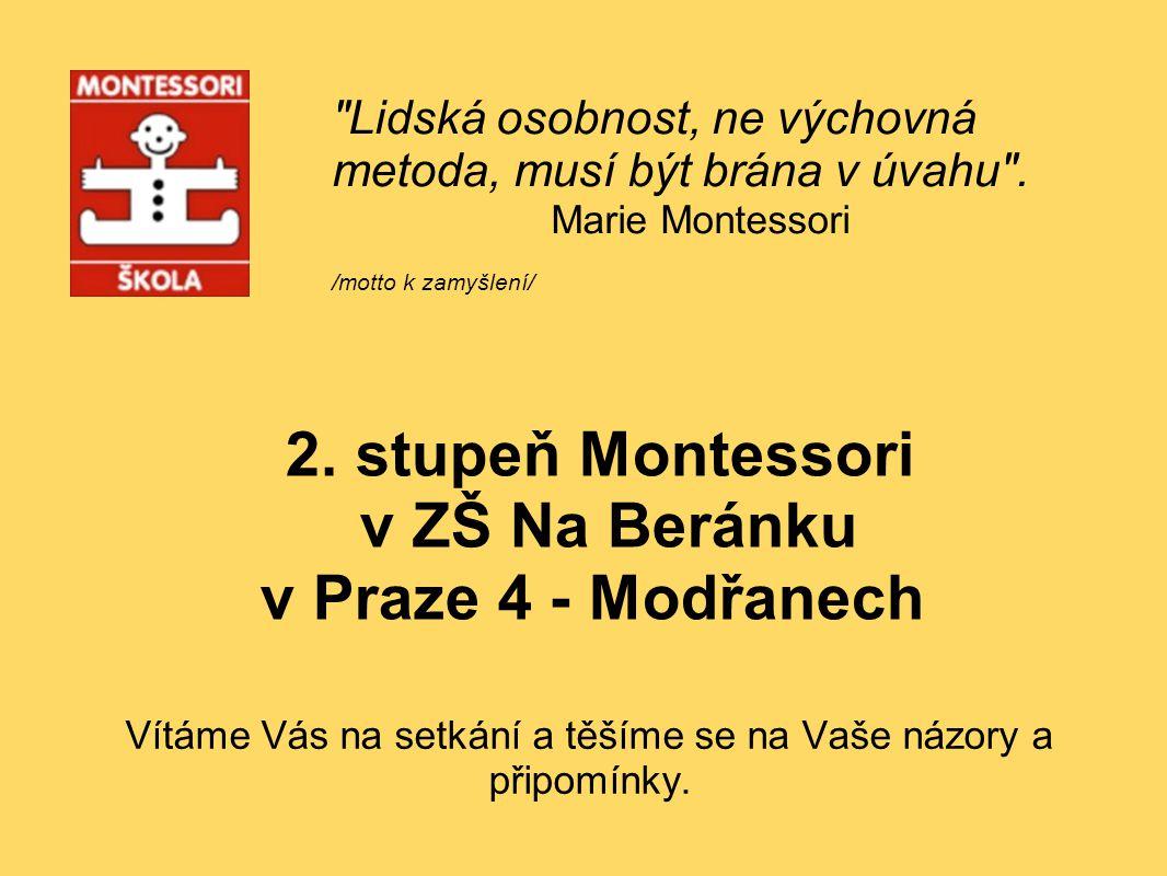 2. stupeň Montessori v ZŠ Na Beránku v Praze 4 - Modřanech Vítáme Vás na setkání a těšíme se na Vaše názory a připomínky.