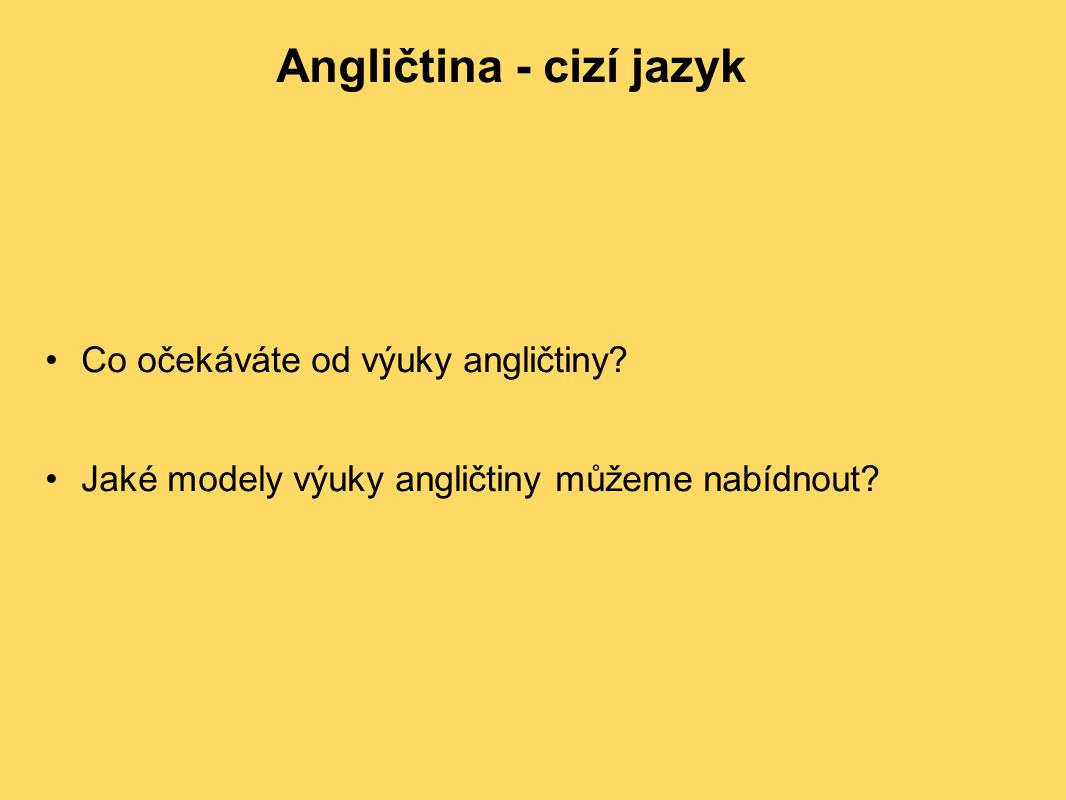 Angličtina - cizí jazyk Co očekáváte od výuky angličtiny? Jaké modely výuky angličtiny můžeme nabídnout?
