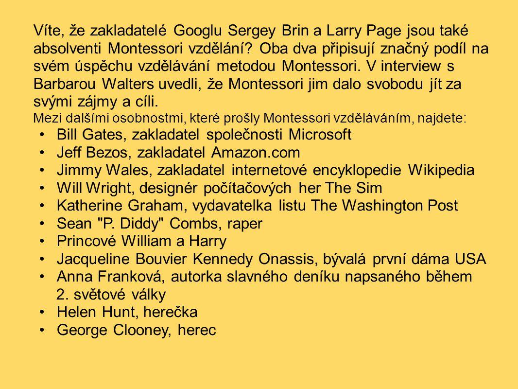 Víte, že zakladatelé Googlu Sergey Brin a Larry Page jsou také absolventi Montessori vzdělání? Oba dva připisují značný podíl na svém úspěchu vzdělává