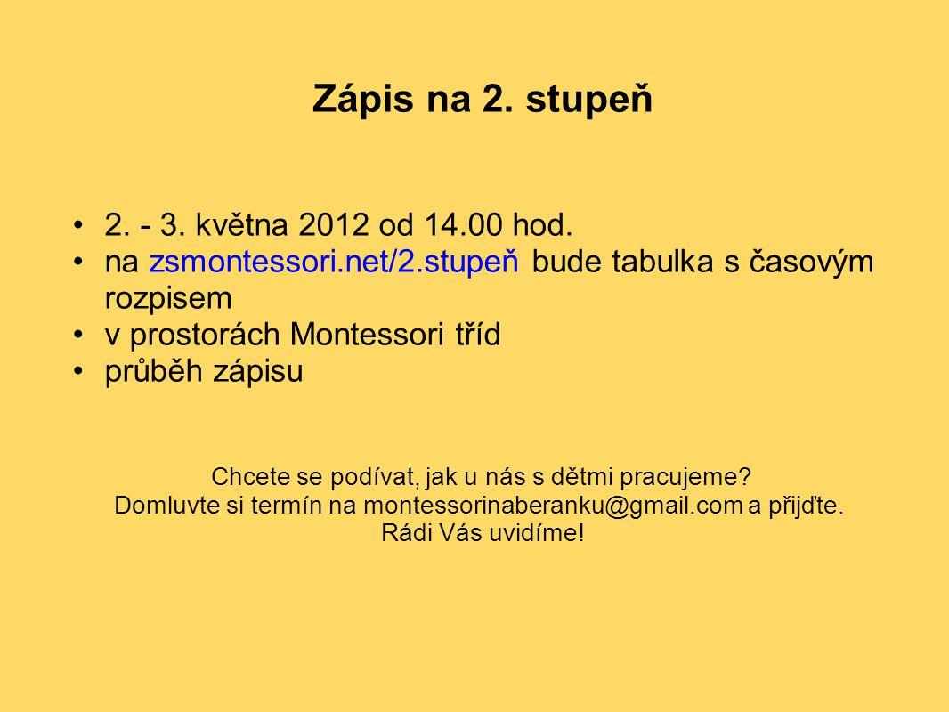 Zápis na 2. stupeň 2. - 3. května 2012 od 14.00 hod. na zsmontessori.net/2.stupeň bude tabulka s časovým rozpisem v prostorách Montessori tříd průběh