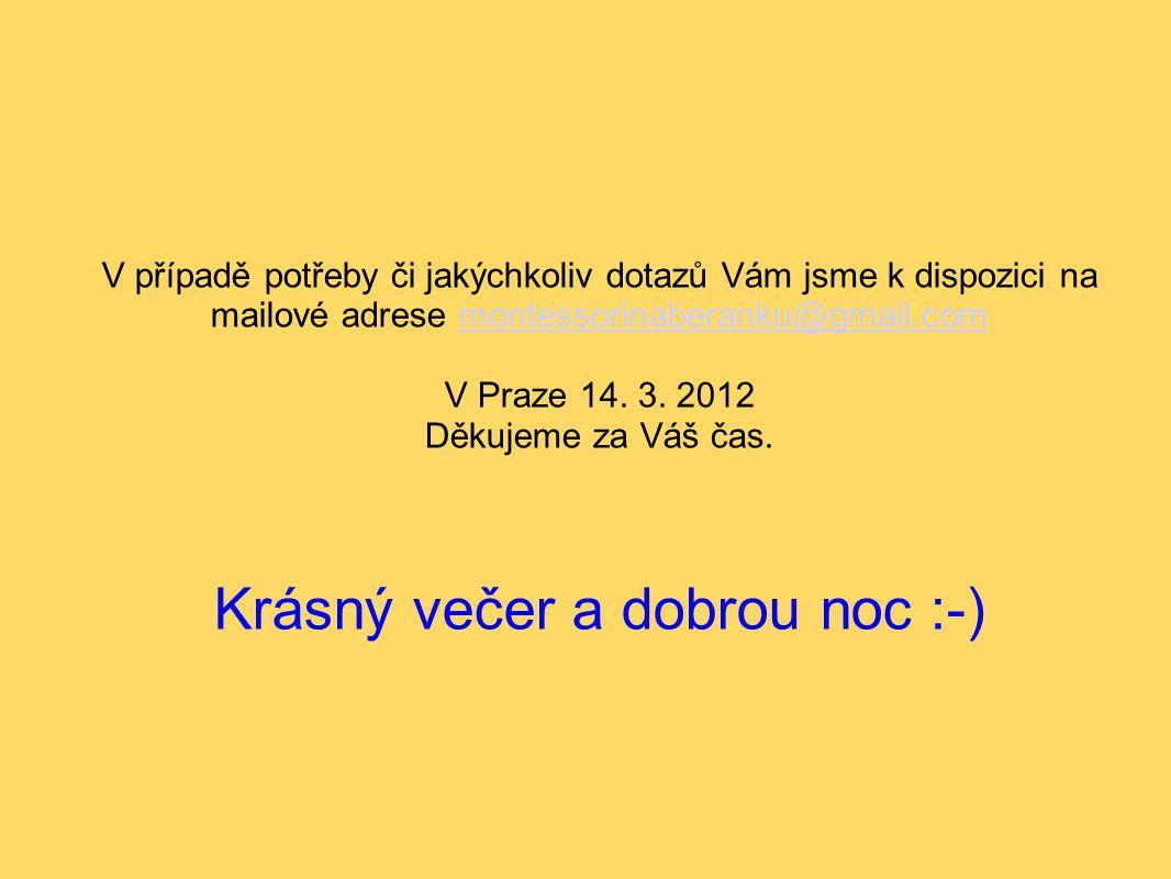 V případě potřeby či jakýchkoliv dotazů Vám jsme k dispozici na mailové adrese montessorinaberanku@gmail.commontessorinaberanku@gmail.com V Praze 14.