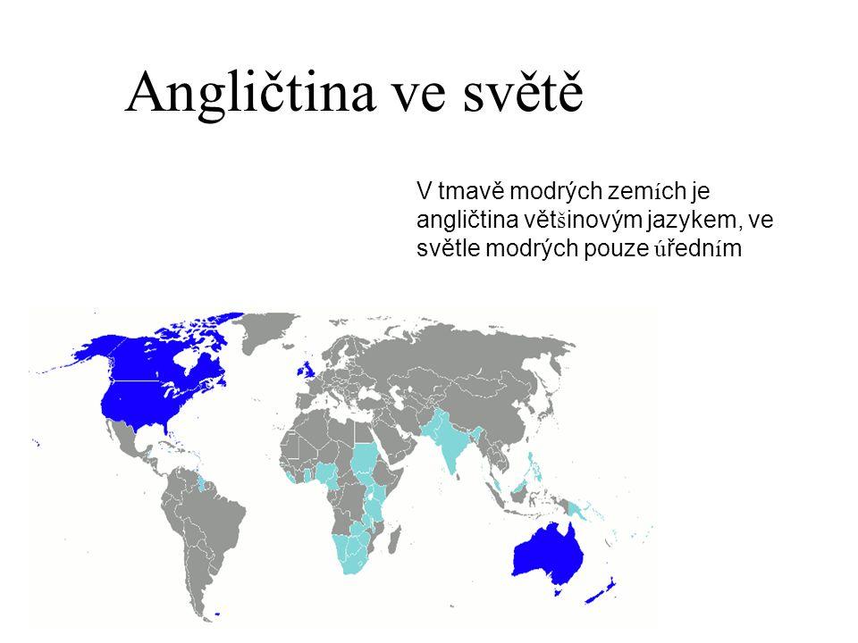 Angličtina ve světě V tmavě modrých zem í ch je angličtina vět š inovým jazykem, ve světle modrých pouze ú ředn í m