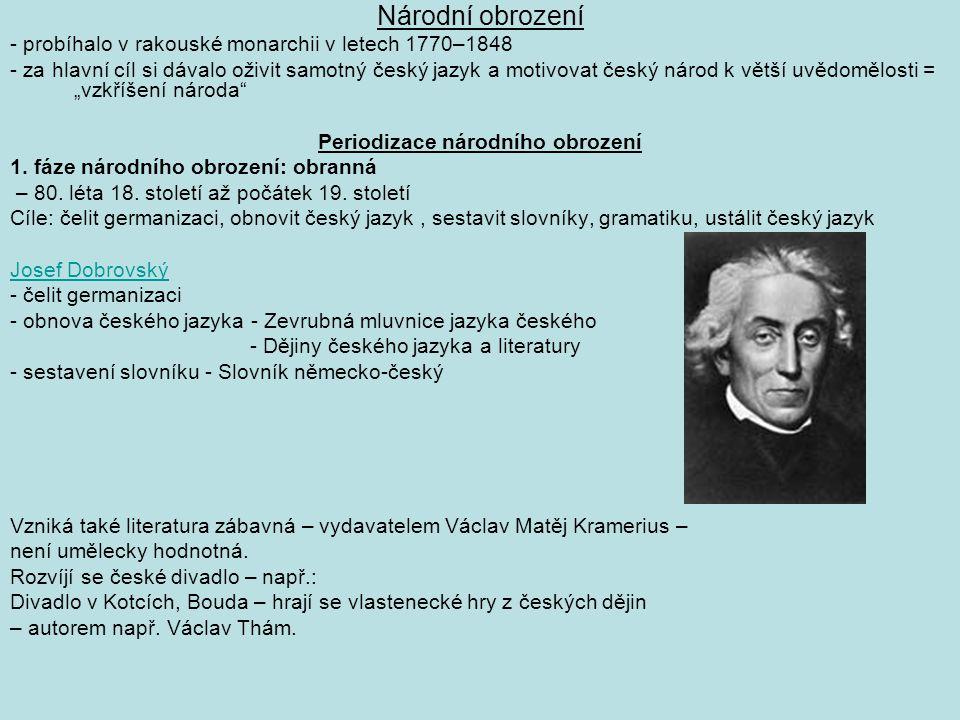 Národní obrození - probíhalo v rakouské monarchii v letech 1770–1848 - za hlavní cíl si dávalo oživit samotný český jazyk a motivovat český národ k vě