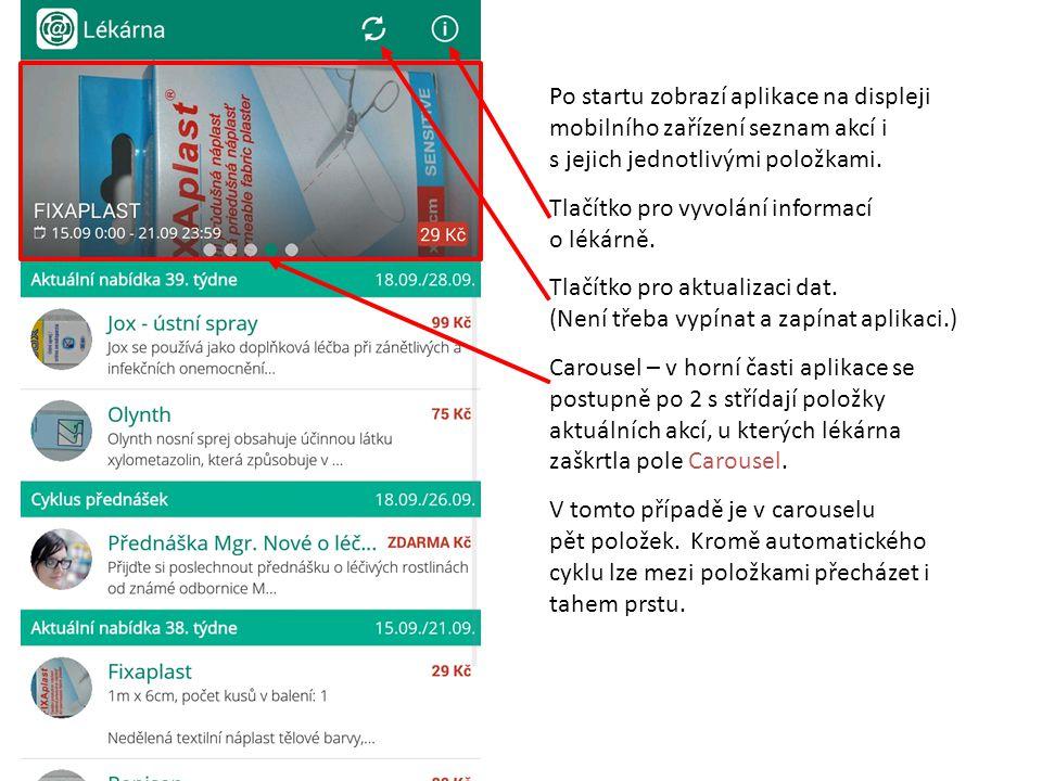 Po startu zobrazí aplikace na displeji mobilního zařízení seznam akcí i s jejich jednotlivými položkami. Tlačítko pro vyvolání informací o lékárně. Tl
