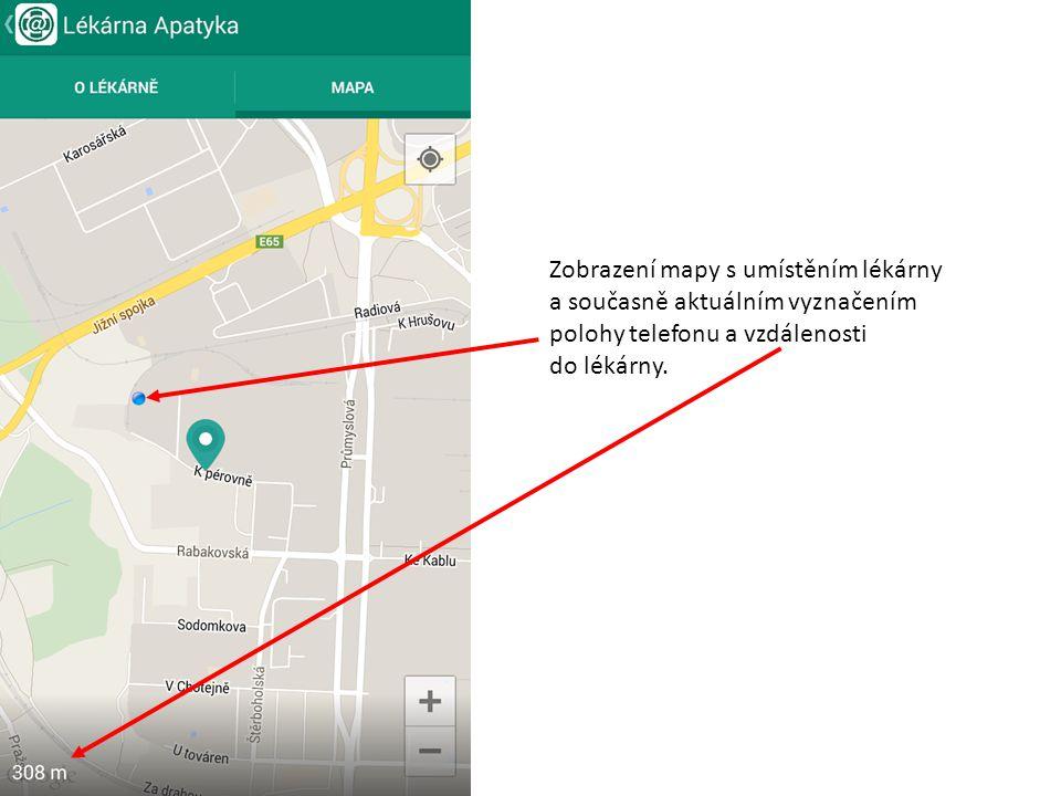 Zobrazení mapy s umístěním lékárny a současně aktuálním vyznačením polohy telefonu a vzdálenosti do lékárny.