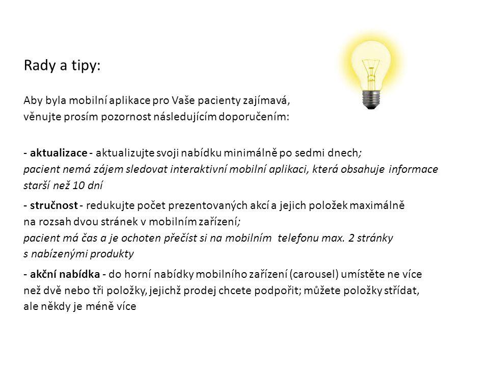 Rady a tipy: Aby byla mobilní aplikace pro Vaše pacienty zajímavá, věnujte prosím pozornost následujícím doporučením: - aktualizace - aktualizujte svo