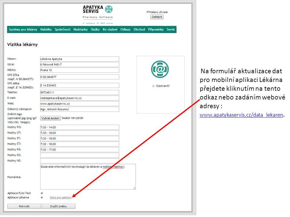 Na formulář aktualizace dat pro mobilní aplikaci Lékárna přejdete kliknutím na tento odkaz nebo zadáním webové adresy : www.apatykaservis.cz/data_leka