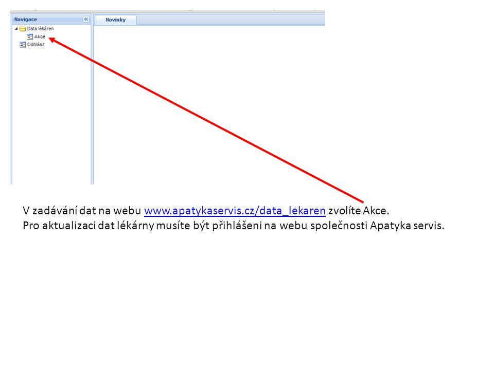 V zadávání dat na webu www.apatykaservis.cz/data_lekaren zvolíte Akce.www.apatykaservis.cz/data_lekaren Pro aktualizaci dat lékárny musíte být přihláš