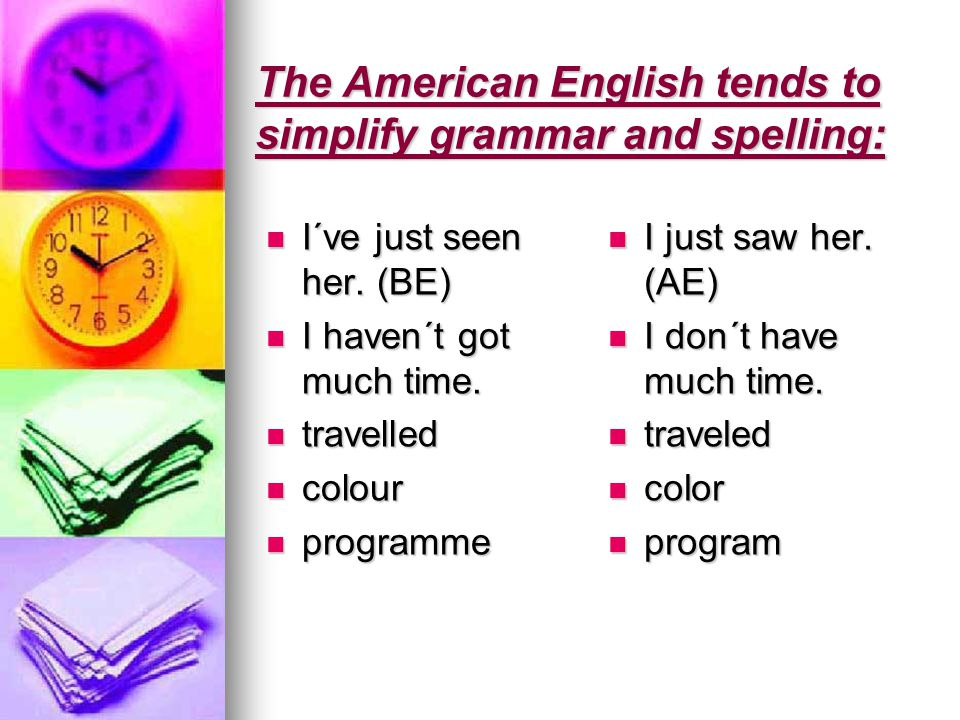 The American English tends to simplify grammar and spelling: I´ve just seen her.