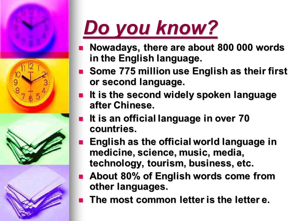 Do you know. Nowadays, there are about 800 000 words in the English language.