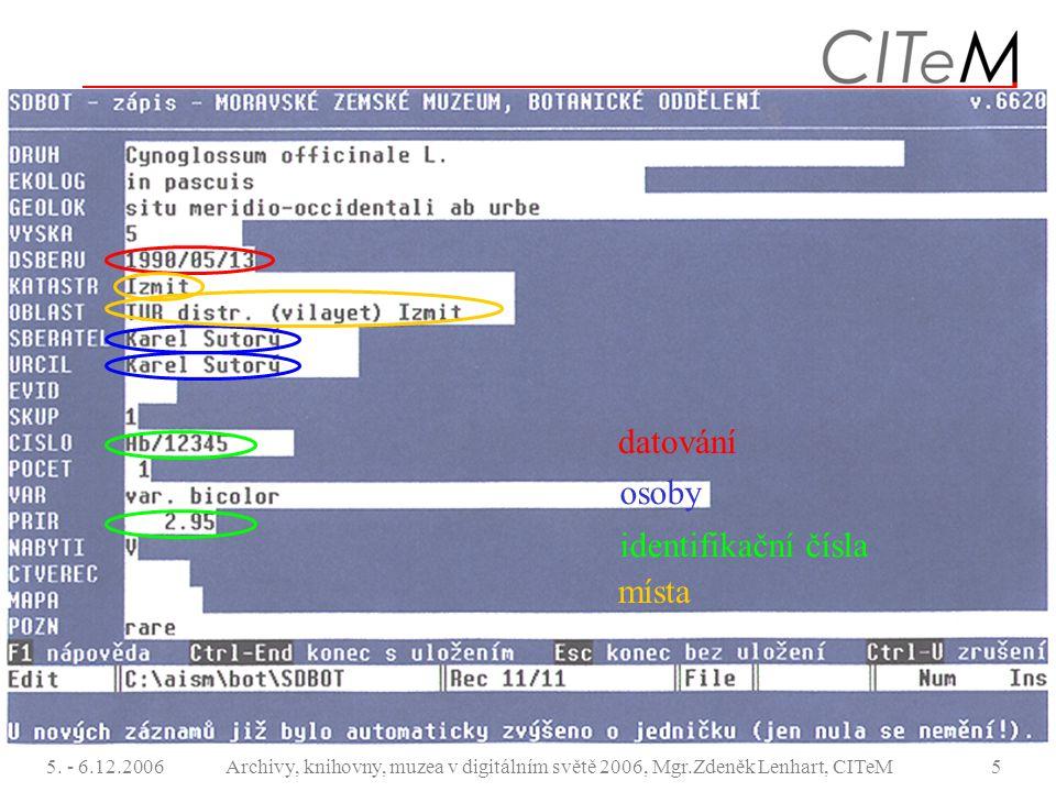5. - 6.12.2006Archivy, knihovny, muzea v digitálním světě 2006, Mgr.Zdeněk Lenhart, CITeM5 datování osoby identifikační čísla místa