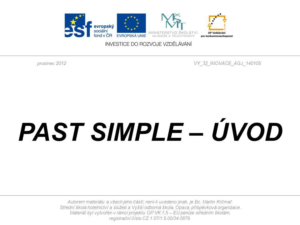 PAST SIMPLE – ÚVOD Autorem materiálu a všech jeho částí, není-li uvedeno jinak, je Bc.