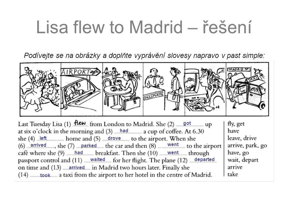 Lisa flew to Madrid – řešení Podívejte se na obrázky a doplňte vyprávění slovesy napravo v past simple: had leftdrove arrived parked went hadwent wait