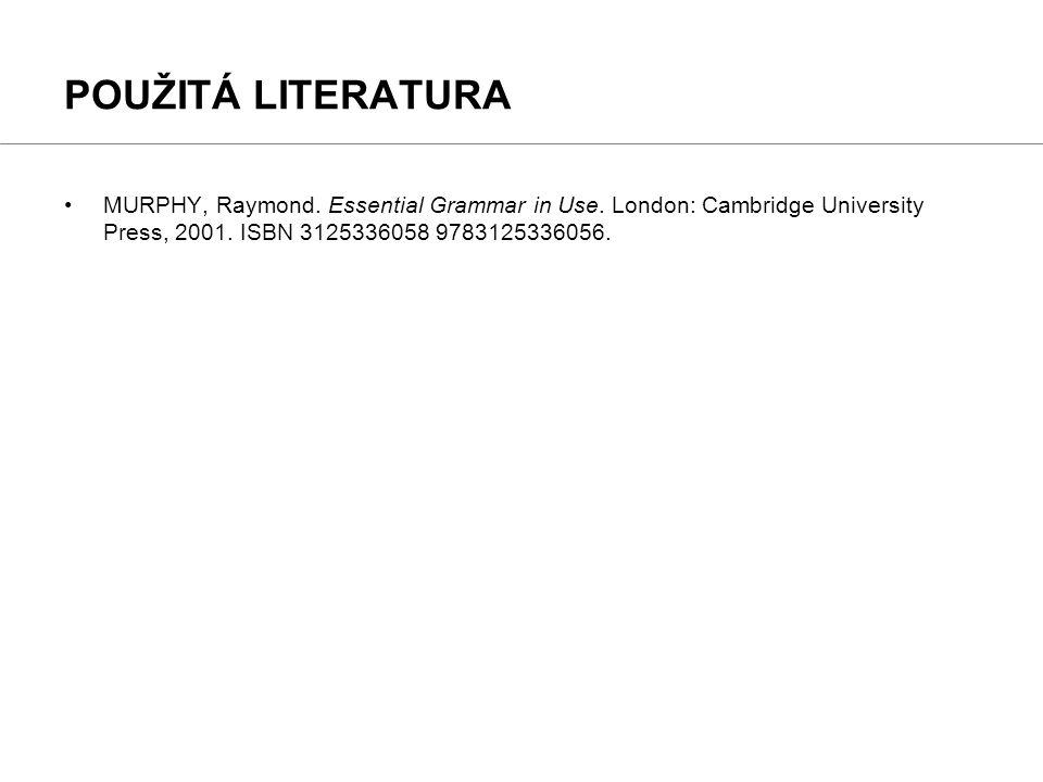 MURPHY, Raymond. Essential Grammar in Use. London: Cambridge University Press, 2001. ISBN 3125336058 9783125336056. POUŽITÁ LITERATURA