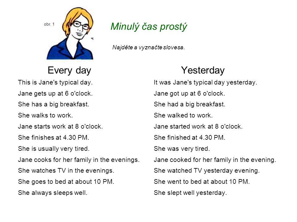 Minulý čas prostý Najděte a vyznačte slovesa. Every day This is Jane's typical day. Jane gets up at 6 o'clock. She has a big breakfast. She walks to w