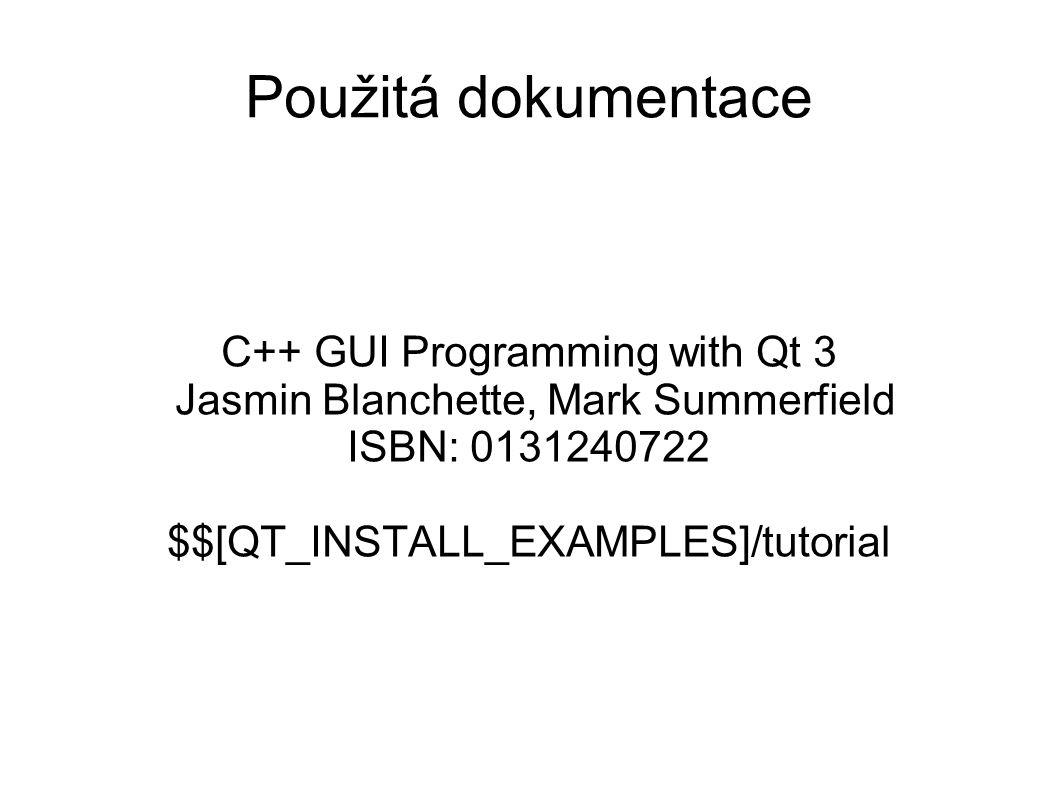 Použitá dokumentace C++ GUI Programming with Qt 3 Jasmin Blanchette, Mark Summerfield ISBN: 0131240722 $$[QT_INSTALL_EXAMPLES]/tutorial