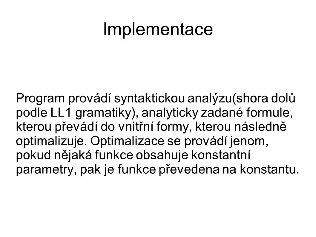 Implementace Program provádí syntaktickou analýzu(shora dolů podle LL1 gramatiky), analyticky zadané formule, kterou převádí do vnitřní formy, kterou