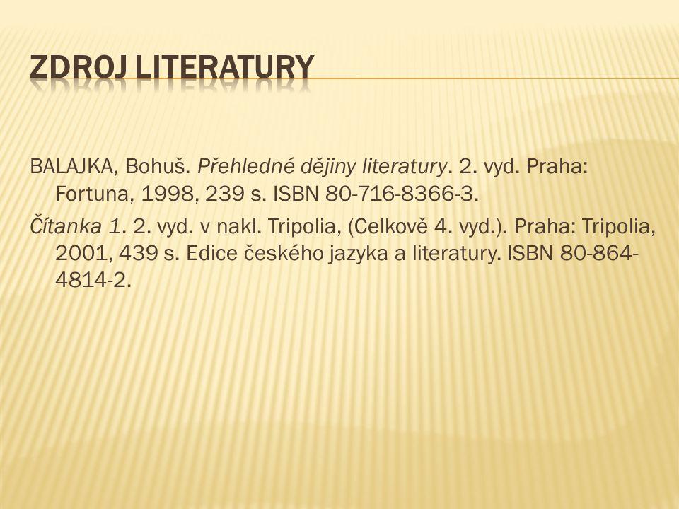 BALAJKA, Bohuš. Přehledné dějiny literatury. 2. vyd. Praha: Fortuna, 1998, 239 s. ISBN 80-716-8366-3. Čítanka 1. 2. vyd. v nakl. Tripolia, (Celkově 4.