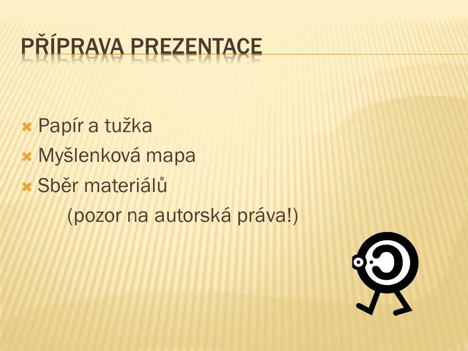  Papír a tužka  Myšlenková mapa  Sběr materiálů (pozor na autorská práva!)