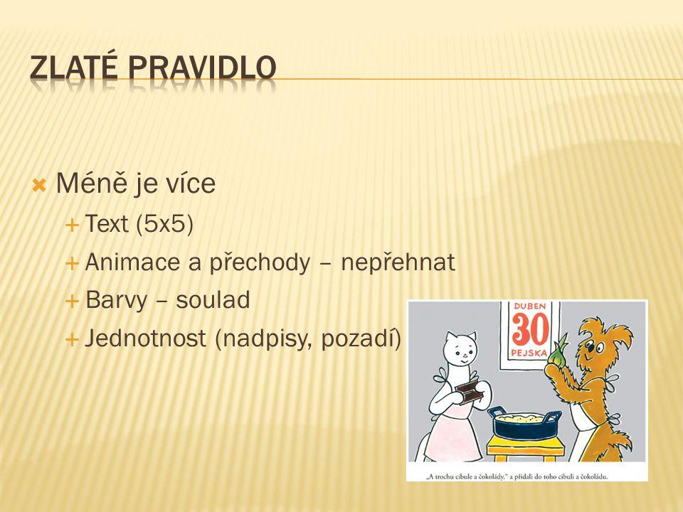  Méně je více  Text (5x5)  Animace a přechody – nepřehnat  Barvy – soulad  Jednotnost (nadpisy, pozadí)