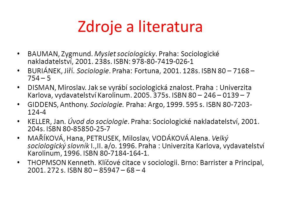Zdroje a literatura BAUMAN, Zygmund. Myslet sociologicky. Praha: Sociologické nakladatelství, 2001. 238s. ISBN: 978-80-7419-026-1 BURIÁNEK, Jiří. Soci