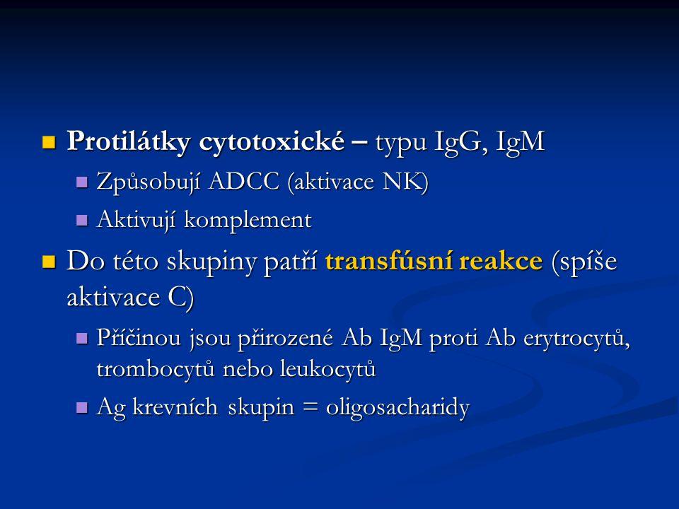 Protilátky cytotoxické – typu IgG, IgM Protilátky cytotoxické – typu IgG, IgM Způsobují ADCC (aktivace NK) Způsobují ADCC (aktivace NK) Aktivují kompl