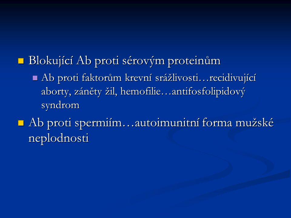 Blokující Ab proti sérovým proteinům Blokující Ab proti sérovým proteinům Ab proti faktorům krevní srážlivosti…recidivující aborty, záněty žil, hemofi