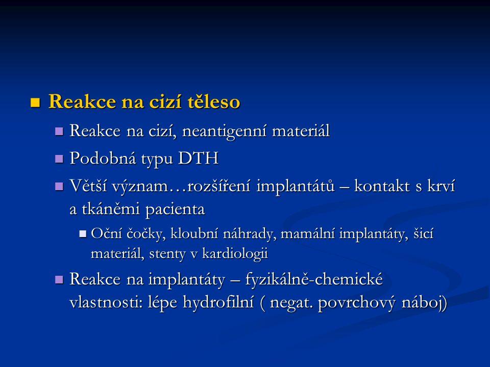 Reakce na cizí těleso Reakce na cizí těleso Reakce na cizí, neantigenní materiál Reakce na cizí, neantigenní materiál Podobná typu DTH Podobná typu DT