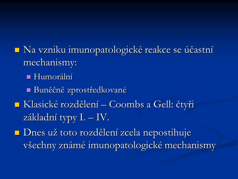 Na vzniku imunopatologické reakce se účastní mechanismy: Na vzniku imunopatologické reakce se účastní mechanismy: Humorální Humorální Buněčně zprostře