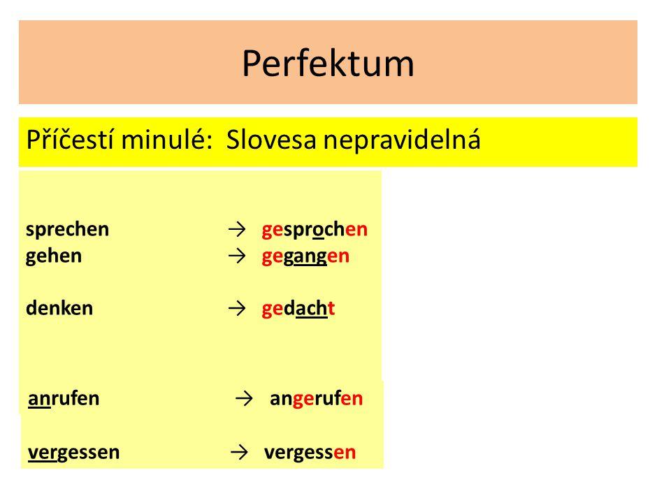 Perfektum Příčestí minulé: Slovesa nepravidelná sprechen → gesprochen gehen → gegangen denken→ gedacht anrufen → angerufen vergessen → vergessen