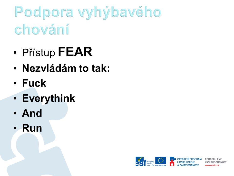 Přístup FEAR Nezvládám to tak: Fuck Everythink And Run