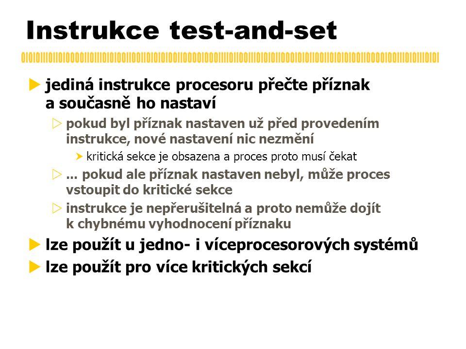 Instrukce test-and-set  jediná instrukce procesoru přečte příznak a současně ho nastaví  pokud byl příznak nastaven už před provedením instrukce, nové nastavení nic nezmění  kritická sekce je obsazena a proces proto musí čekat ...