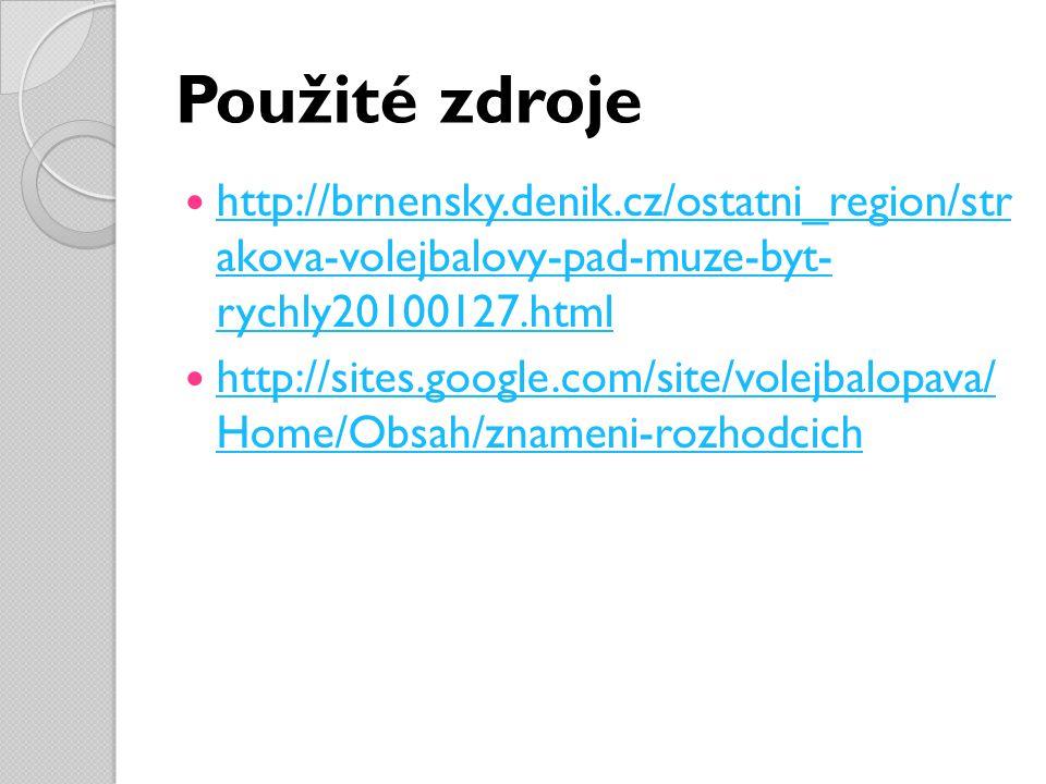 Použité zdroje http://brnensky.denik.cz/ostatni_region/str akova-volejbalovy-pad-muze-byt- rychly20100127.html http://brnensky.denik.cz/ostatni_region/str akova-volejbalovy-pad-muze-byt- rychly20100127.html http://sites.google.com/site/volejbalopava/ Home/Obsah/znameni-rozhodcich http://sites.google.com/site/volejbalopava/ Home/Obsah/znameni-rozhodcich