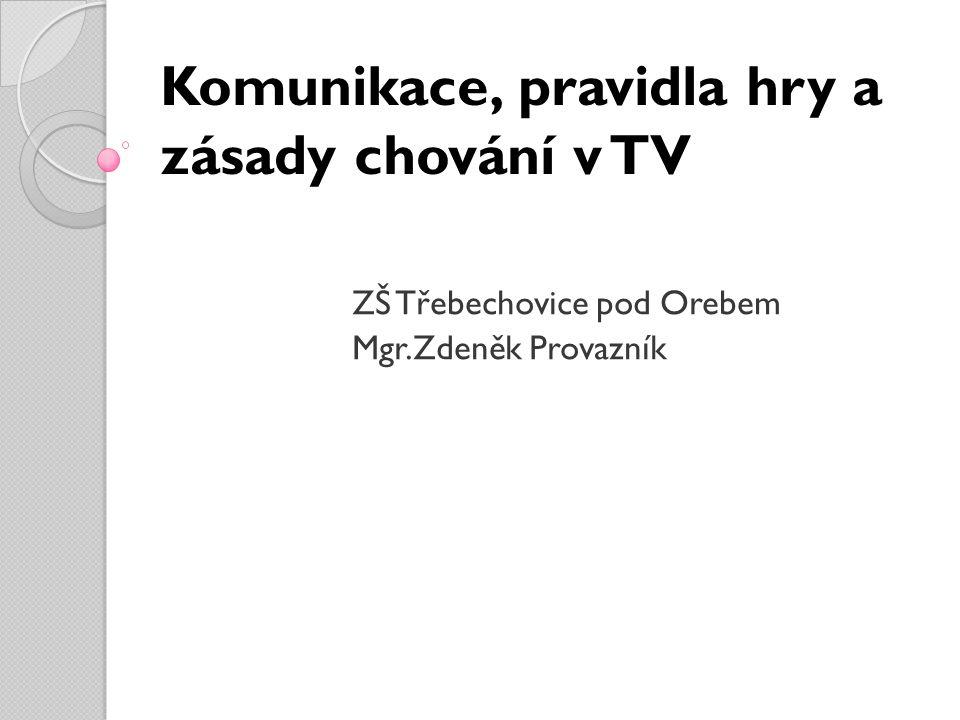 Komunikace, pravidla hry a zásady chování v TV ZŠ Třebechovice pod Orebem Mgr.Zdeněk Provazník