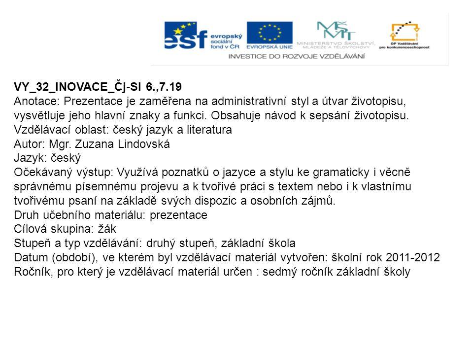 VY_32_INOVACE_Čj-Sl 6.,7.19 Anotace: Prezentace je zaměřena na administrativní styl a útvar životopisu, vysvětluje jeho hlavní znaky a funkci. Obsahuj