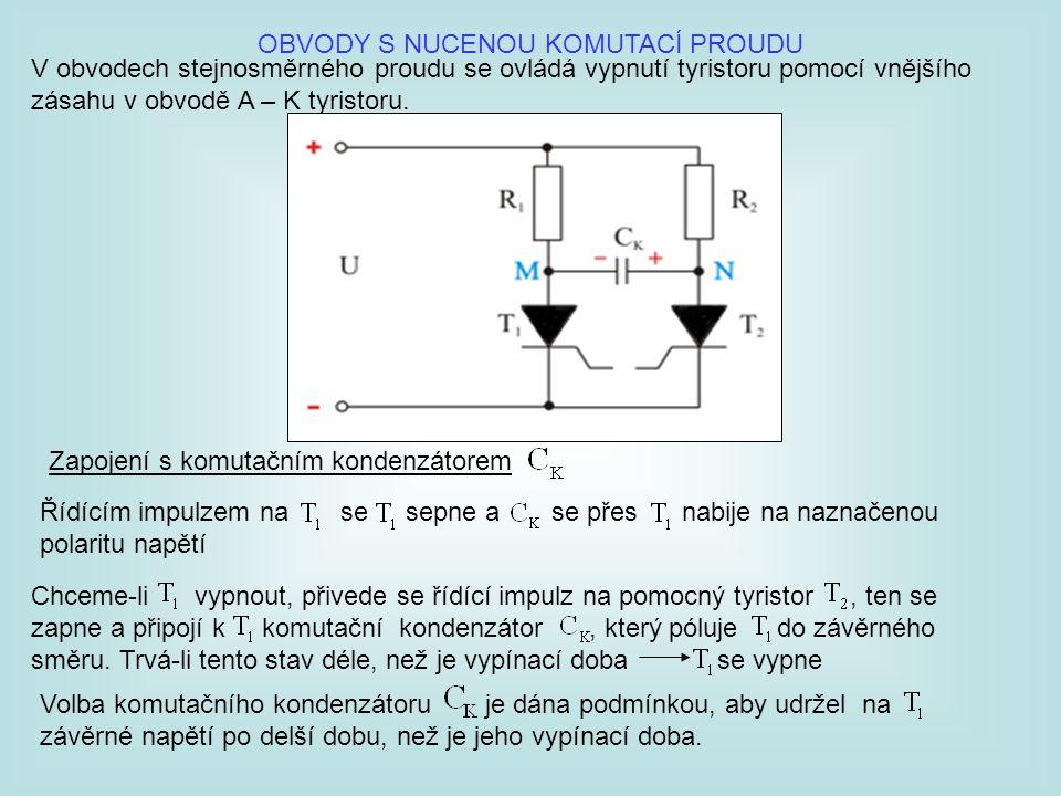 OBVODY S NUCENOU KOMUTACÍ PROUDU V obvodech stejnosměrného proudu se ovládá vypnutí tyristoru pomocí vnějšího zásahu v obvodě A – K tyristoru. Zapojen