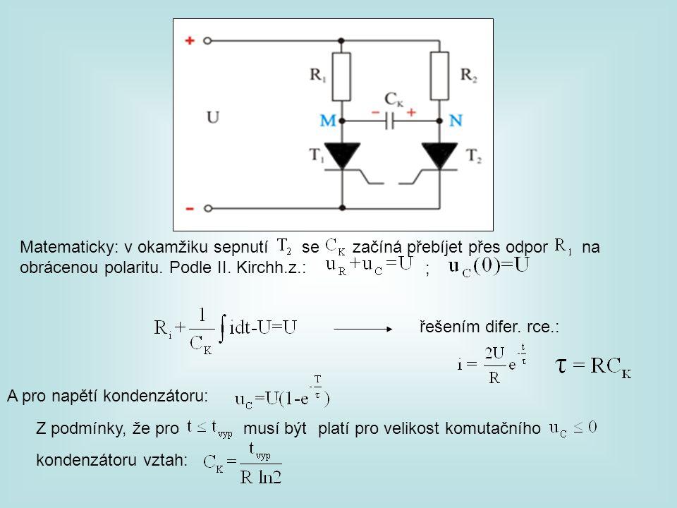 Matematicky: v okamžiku sepnutí se začíná přebíjet přes odpor na obrácenou polaritu. Podle II. Kirchh.z.: ; řešením difer. rce.: A pro napětí kondenzá